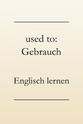 Englische Grammatik: used to do oder used to doing? Bedeutungsunterschiede