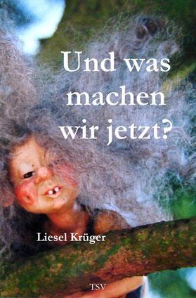 Liesel Krüger: Und was machen wir jetzt