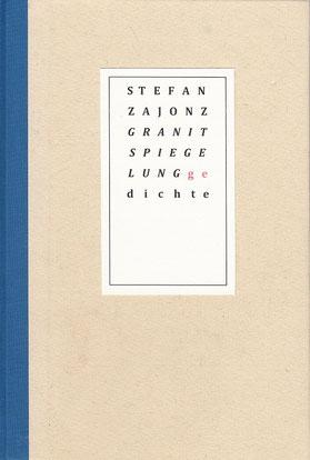 Stefan Zajonz, Granitspiegelungen, Gedichte / Edition Jukani, 40 Expl., 20.03.2000, Nienburg