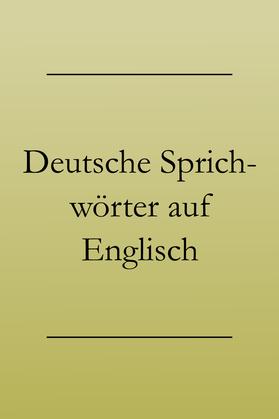 Sprichwörter: Deutsche Redensarten auf englisch lernen. #englischlernen