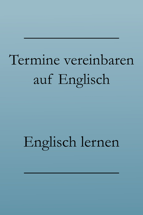 Business Englisch Phrasen, Termine vereinbaren, telefonieren. #businessenglisch