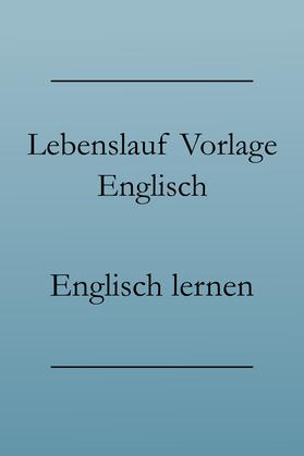 Business Englisch: Lebenslauf auf Englisch, bewerben auf Englisch mit Vorlage / Muster