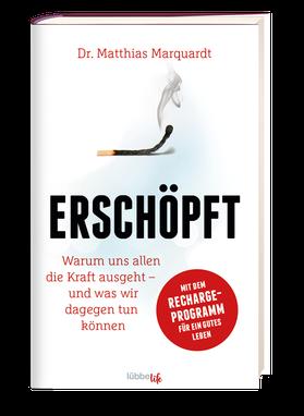 """Dr. Matthias Marquardt. Buch """"Erschöpft. Warum uns allen die Kraft ausgeht""""."""