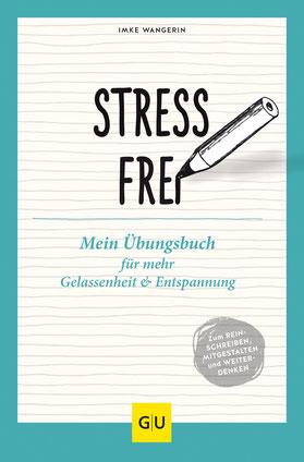Stressfrei - Mein Übungsbuch für mehr Gelassenheit und Entspannung GU Mind & Soul Übungsbuch von Imke Wangerin