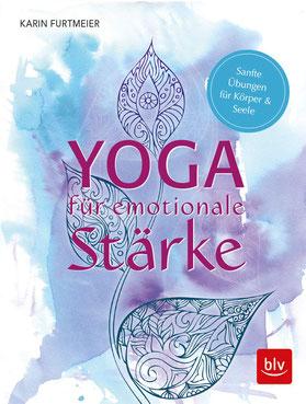Yoga für emotionale Stärke Sanfte Übungen für Körper & Seele von Karin Furtmeier