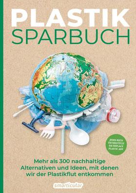 Plastiksparbuch - Plastik vermeiden im Alltag - mehr als 300 Ideen und Rezepte für ein Leben ohne Plastik von smarticular - Bestseller
