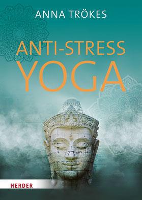 Mit Yoga gegen Stress: Anna Trökes erklärt, wie Stress ausgelöst wird und wie er sich auf alle Körpersysteme auswirkt. Buchtipp
