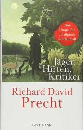 Jäger, Hirten, Kritiker - Eine Utopie für die digitale Gesellschaft von Richard David Precht - Bestseller