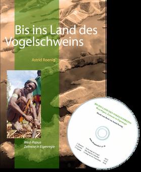 Buch & CD: Bis ins Land des Vogeschweins. West-Papua. Zeitreise in Eigenregie
