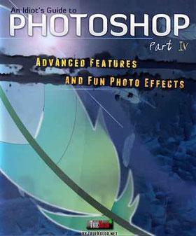 an idiot's guide to photoshop part 4 ebook