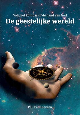 """""""Volg het kompas in de hand van God"""" De geestelijkewereld P.H. Palmbergen  www.gratisboekpromotie.jimdo.com"""