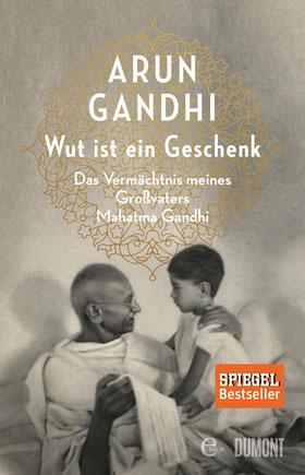 Wut ist ein Geschenk - Das Vermächtnis meines Großvaters Mahatma Gandhi von Arun Gandhi - Sachbuch Bestseller