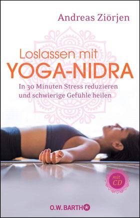 Loslassen mit Yoga-Nidra - In 30 Minuten Stress reduzieren und schwierige Gefühle heilen von Andreas Ziörjen - Buchtipp Yoga Nidra