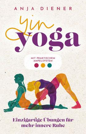 Yin Yoga - Einzigartige Übungen für mehr innere Ruhe von Anja Diener