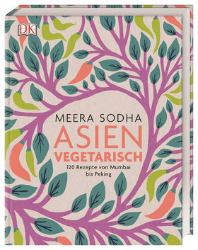Asien vegetarisch - 120 Rezepte von Mumbai bis Peking von Meera Sodha