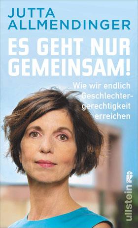 Es geht nur gemeinsam! Wie wir endlich Geschlechtergerechtigkeit erreichen von Jutta Allmendinger