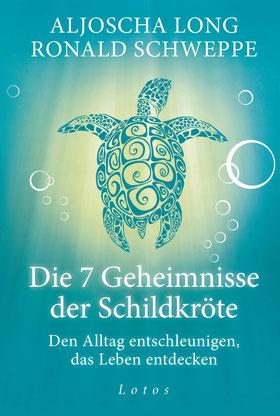 Die 7 Geheimnisse der Schildkröte - Den Alltag entschleunigen, das Leben entdecken von Aljoscha Long und Ronald Schweppe - Bestseller Buchtipp