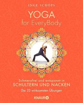 Yoga for EveryBody - schmerzfrei und entspannt in Schultern & Nacken - Die 33 wirksamsten Übungen von Inge Schöps