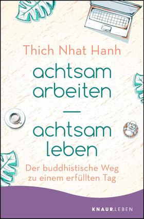 achtsam arbeiten achtsam leben: Der buddhistische Weg zu einem erfüllten Tag von Thich Nhat Hanh  - Buchtipp