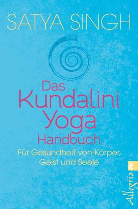 Das Kundalini Yoga Handbuch - Für Gesundheit von Körper, Geist und Seele von Satya Singh