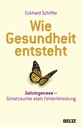 Wie Gesundheit entsteht: Salutogenese: Schatzsuche statt Fehlerfahndung von Eckhard Schiffer - Buchtipp