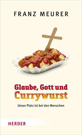 Franz Meurer: Glaube, Gott und Currywurst (Buch-Cover, Herder Verlag)