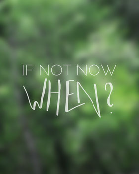 """If not now, when?"" Written on a blurry green background."