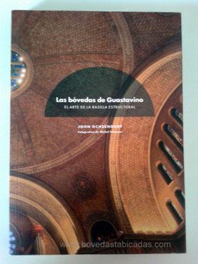 Las bóvedas de Guastavino - John Ochsendorf  www.bovedastabicadas.com