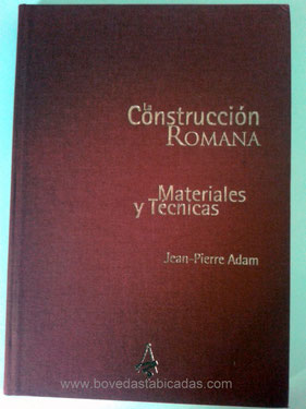 La construcción romana materiales y técnicas - Jean Pierre Adam  www.bovedastabicadas.com