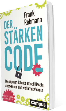 """Das Buch: """"Der Stärken Code"""" - von Frank Rebmann - Die eigenen Talente entschlüsseln, anerkennen und weiterentwickeln. Jetzt im Campus Verlag."""