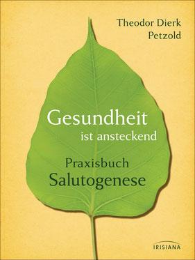 Gesundheit ist ansteckend: Praxisbuch Salutogenese von Theodor Dierk Petzold - Buchtipp
