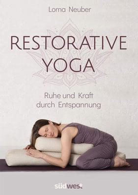 Restorative Yoga Ruhe und Kraft durch Entspannung von Lorna Neuber