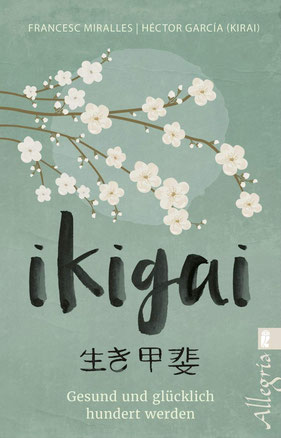 Ikigai - Gesund und glücklich hundert werden von Francesc Miralles und Héctor García - Bestseller