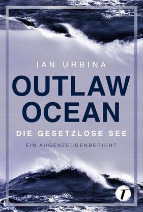 Outlaw Ocean - Die gesetzlose See von Ian Urbina