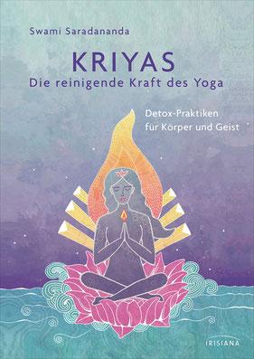 Kriyas - Die reinigende Kraft des Yoga Detox-Praktiken für Körper und Geist - Entschlacken und mehr Spiritualität, Frieden und Wohlbefinden erreichen ... sowie alten indischen Gesundheitspraktiken von Swami Saradananda