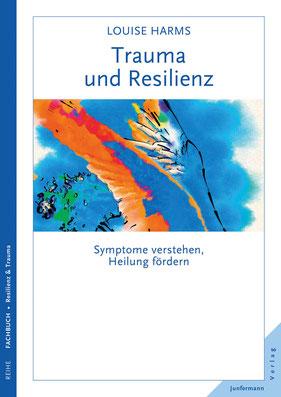 Trauma und Resilienz von Louise Harms Symptome verstehen, Heilung fördern