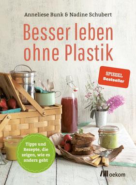 Besser leben ohne Plastik von Anneliese Bunk und Nadine Schubert - Nachhaltigkeit Bestseller