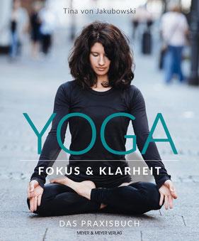 Yoga - Fokus und Klarheit - Das Praxisbuch von Tina von Jakubowski