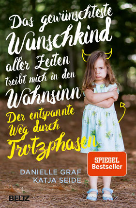 Das gewünschteste Wunschkind aller Zeiten treibt mich in den Wahnsinn: Der entspannte Weg durch Trotzphasen von Danielle Graf und Katja Seide - Buchtipp Bestseller