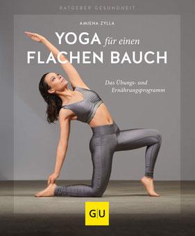 Yoga für einen flachen Bauch von Amiena Zylla Das Übungs- und Ernährungsprogramm (GU Ratgeber Gesundheit)