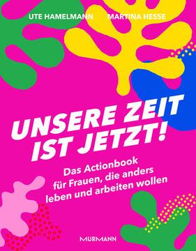 Unsere Zeit ist jetzt! Das Actionbook für Frauen, die anders leben und arbeiten wollen von Ute Hamelmann und Martina Hesse