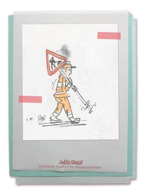 Zeichung Straße Arbeiter Verkehrsschild Achtung Bauarbeiten - Judith Ganter - Illustriertes Kopfkino für Alltagsoptimisten - Tagebuchprojekt Achtsamkeit - 9 KREATIVE IDEEN FÜR MEHR ACHTSAMKEIT IN DEINEM ALLTAG - INSPIRATION fürs TAGEBUCH