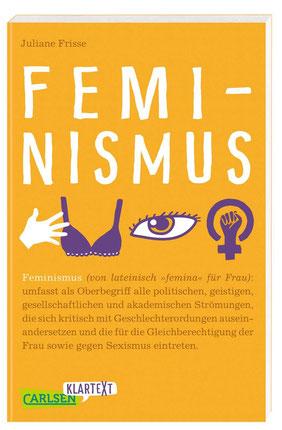 Carlsen Klartext - Feminismus Aktuelles aus Gesellschaft und Politik - von umstrittenen Frauenquoten, einer kontroversen #metoo-Debatte bis hin zum ... mit zahlreichen Abbildungen und Grafiken von Juliane Frisse