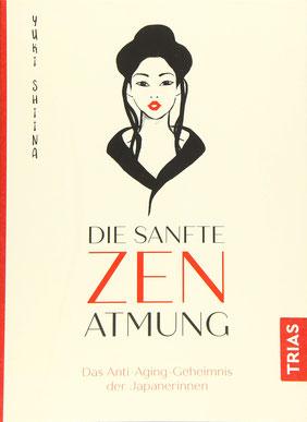Die sanfte Zen-Atmung - Das Anti-Aging-Geheimnis der Japanerinnen von Yuki Shiina  - Buchtipp