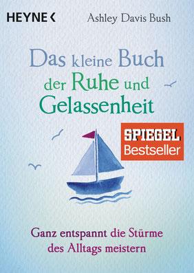Das kleine Buch der Ruhe und Gelassenheit - Ganz entspannt die Stürme des Alltags meistern von Ashley Davis Bush - Bestseller