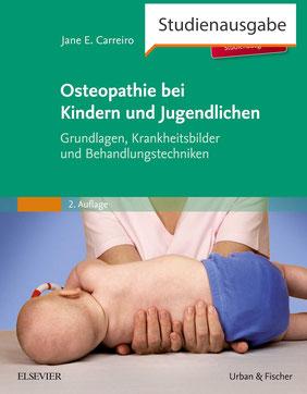 Osteopathie bei Kindern und Jugendlichen Studienausgabe von Jane Carreiro Grundlagen, Krankheitsbilder und Behandlungstechniken