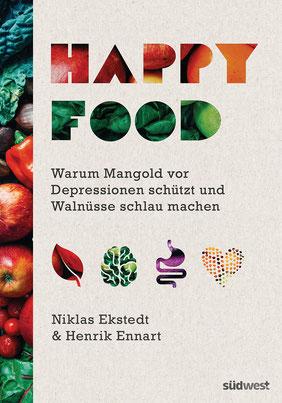 Happy Food - Warum Mangold vor Depressionen schützt und Walnüsse schlau machen Wie Sie Ihre Psyche durch Ernährung heilen können von Niklas Ekstedt und Henrik Ennart