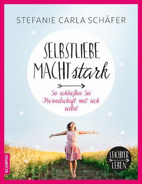 Selbstliebe macht stark - Leichter leben So schließen Sie Freundschaft mit sich selbst von Stefanie Carla Schäfer