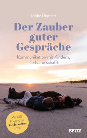 Der Zauber guter Gespräche: Kommunikation mit Kindern, die Nähe schafft von Ulrike Döpfner - Buchtipp