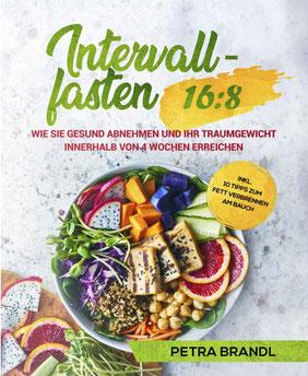 Intervallfasten 16:8 - Wie Sie gesund abnehmen und Ihr Traumgewicht innerhalb von 4 Wochen erreichen inkl. 10 Tipps zum Fett verbrennen am Bauch von Petra Brandl - Bestseller